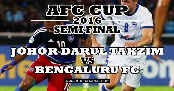 Separuh Akhir AFC Cup 2016 : Johor Darul Takzim vs Bengaluru FC