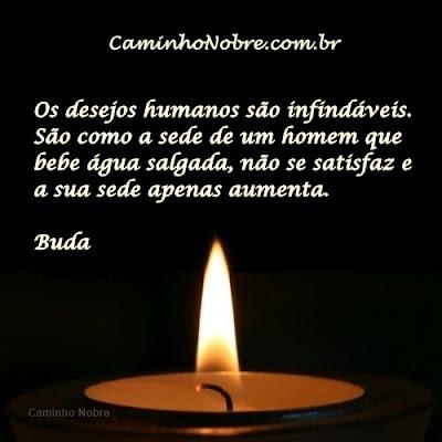 Os desejos humanos são infindáveis. Buda Frases budistas Pensamentos de buda