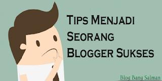 Tips Menjadi Seorang Blogger Sukses