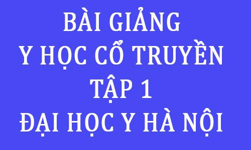 ebook giao trinh bai giang y hoc co truyen tap 1 - dai hoc y ha noi toi hoc y