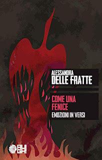 Come Una Fenice - Emozioni In Versi Di Alessandra Delle Fratte PDF