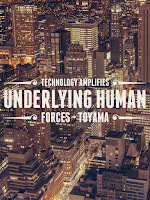 Quote: Technology Amplifies Underlying Human Forces - Toyama