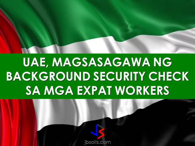 "The UAE Government is expecting a Cabinet decision to be approved anytime soon mandated to start security check on foreign workers including Overseas Filipino Workers (OFWs) working in the country.        Minister of Human Resources and Emiratisation,  Saqr Ghobash Saeed Ghobash, said that the principle of background security checks on expats by the Cabinet in October last year. With the emergence of a Jordanian man who was found guilty of kidnapping, raping and murdering an eight-year-old boy last year, the call to stricter security check on foreign workers grew louder.         With more than 4.5 million expats working and living in their country, Emiratis want to make sure every worker is free of any criminal records, regardless of their country of origin or nationality.   Hamad Al Rahoumi, a member of the UAE Federal National Council (FNC) said that he did not feel safe without knowing the expat workers' background. He wanted to make sure every chauffeur that drives his family's car is free of a criminal record. ""It comes down to authorities conducting security checks before issuing work permits,"" he said. He also wonder why security clearance certificates are required from Emiratis but not from expatriates.  The OFWs, on the other hand,cannot be allowed by the government to work outside the country without a clearance issued by the National Bureau of Investigation (NBI) duly authenticated by the Department of Foreign Affairs (DFA). Any criminal records are being checked during the process ensuring that the worker applying to work overseas has no existing derogatory criminal records."