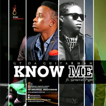 GT Da Guitarman - Know Me Ft. General Pype image
