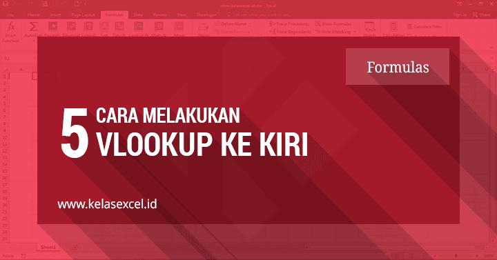 5 Cara Vlookup Excel Ke Arah Kiri Dengan Rumus Excel