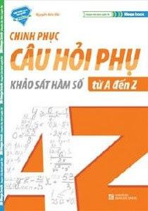 Chinh Phục Câu Hỏi Phụ - Khảo Sát Hàm Số Từ A Đến Z - Nguyễn Hữu Bắc