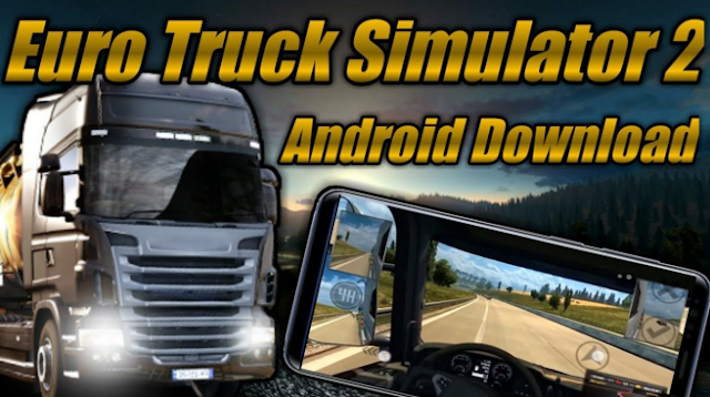 Free Download ETS 2 (Euro Truck Simulator ) Mod Apk Versi Terbaru For Android