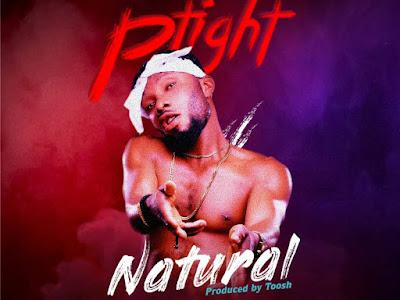 DOWNLOAD MP3: Ptight – Natural (Prod. Toosh)