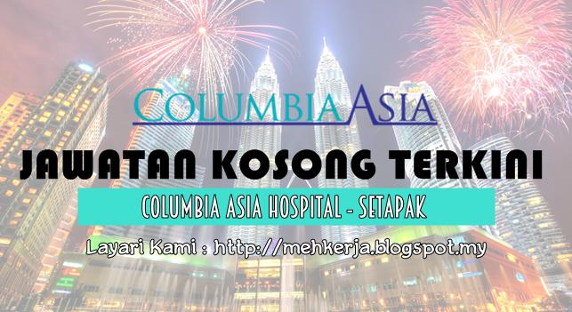 Jawatan Kosong Terkini 2016 di Columbia Asia Hospital - Setapak