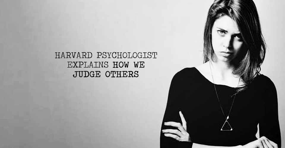 Harvard Psychologist Explains How We Judge Others