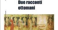 """""""Due racconti ottomani"""" di Cristiano Caracci***"""