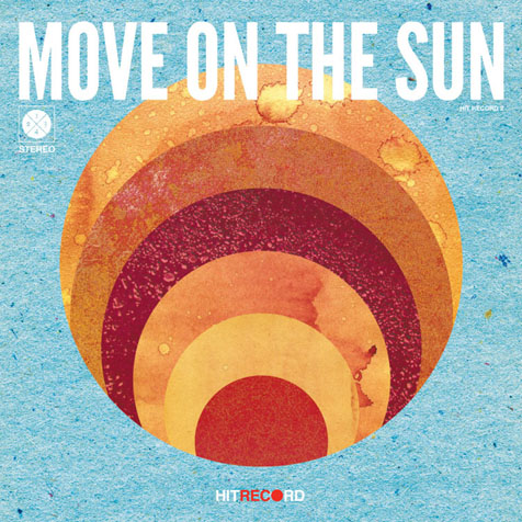 Move On The Sun - Varied Artists from hitRECord - An Ambitious Collaboration