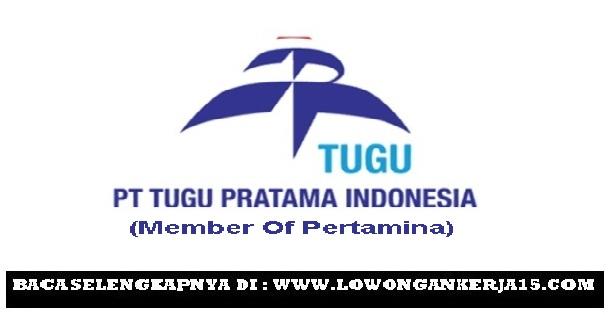 Lowongan Kerja Terbaru PT Tugu Pratama Indonesia [Pertamina Persero Group)
