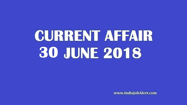 Exam Power : 30 June 2018 Today Current Affairs