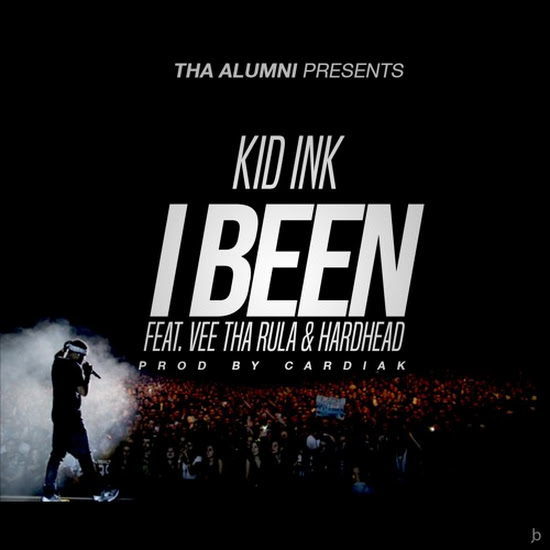 Kid Ink - I Been (Feat. Vee Tha Rula & Hardhead)