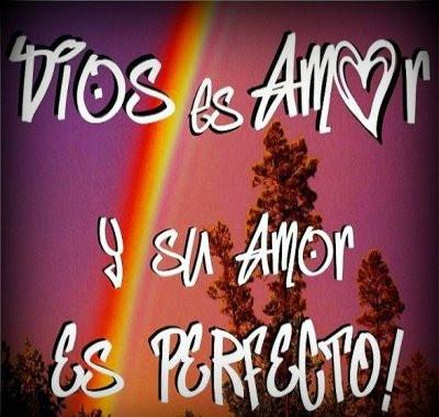 Dios es amor y su amor es perfecto