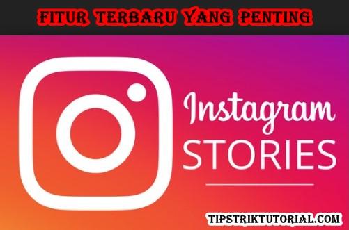 Beberapa Fitur Penting Bagi Pengguna Instagram Stories