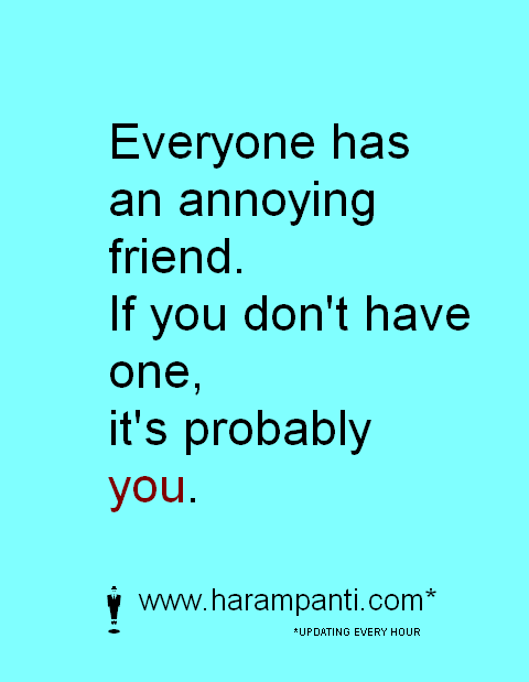 Annoying Friends Quotes. QuotesGram