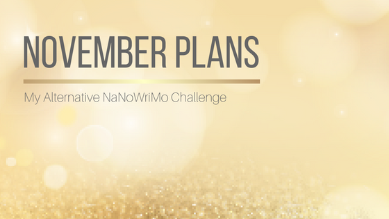 My Alternative NaNoWriMo Challenge