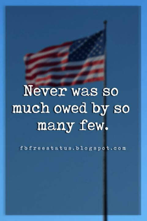 short memorial day quotes sayings, Never was so much owed by so many few.