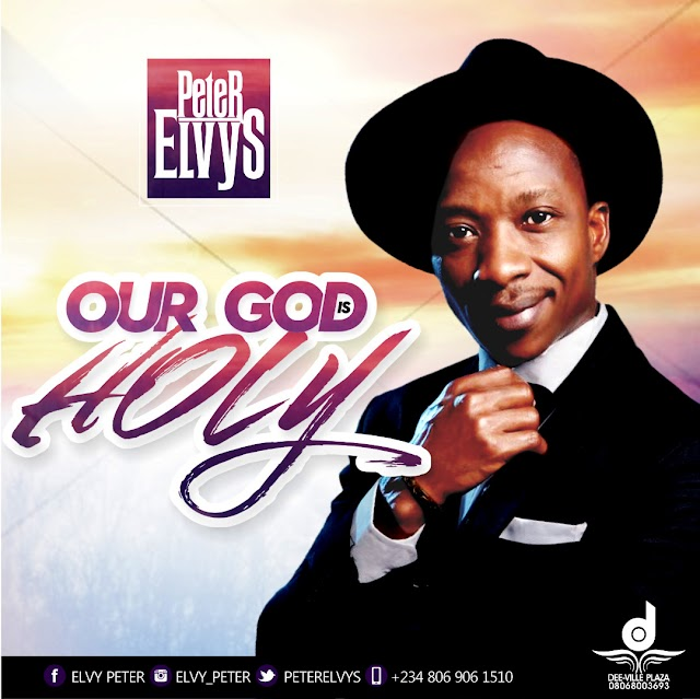 Music: Peter Elvis - Our God Is Holy | @elvy_am