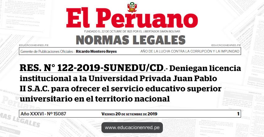 RES. N° 122-2019-SUNEDU/CD - Deniegan licencia institucional a la Universidad Privada Juan Pablo II S.A.C. para ofrecer el servicio educativo superior universitario en el territorio nacional