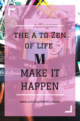 #AtoZChallenge - 2018 and M for Make It Happen