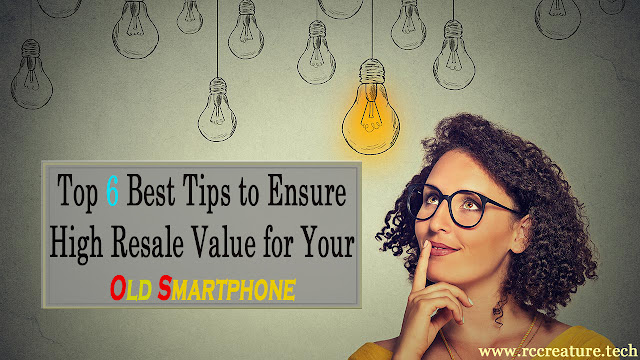Top 6 Best Tips to Ensure a High Resale Value for your Old Smartphone rccreature.tech