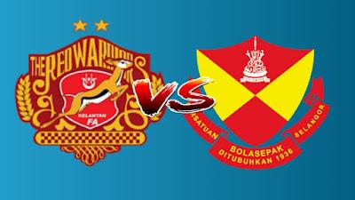 Live Streaming Kelantan vs Selangor Piala FA 2.4.2019