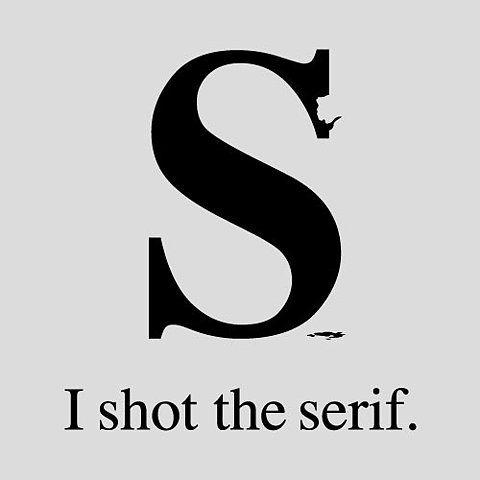 I shot the serif.