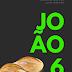 JOÃO 6 | O PÃO VIVO, JESUS:  Uma mensagem sem fermento nem recheio - Alex Martins, Carolina Martins,  Luísa Martins