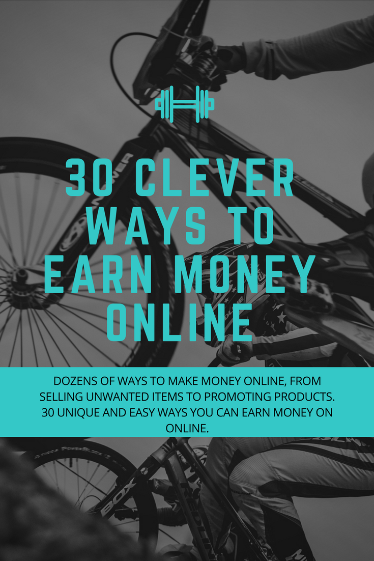 30 CLEVER WAYS TO EARN MONEY ONLINE