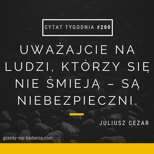 Uważajcie na ludzi, którzy się nie śmieją – są niebezpieczni. - Juliusz Cezar