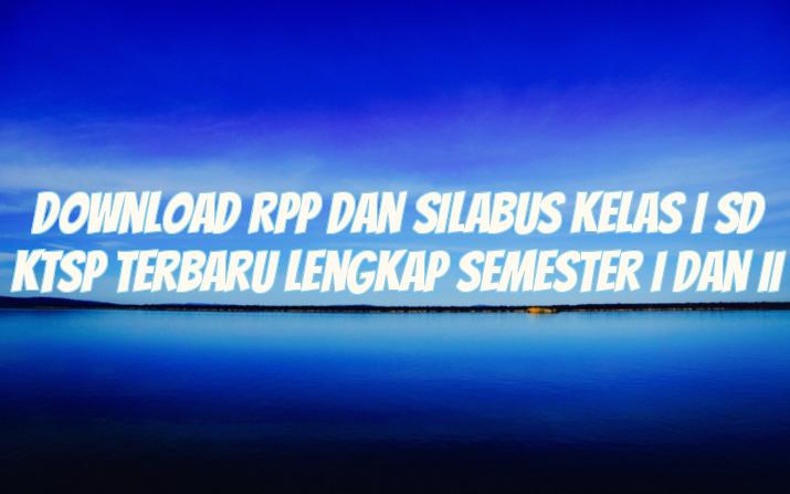 Download RPP Dan Silabus Kelas I SD KTSP Terbaru Lengkap Semester I Dan II