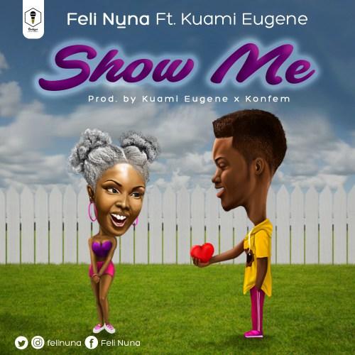Feli Nuna ft Kuami Eugene – Show Me (Prod. by Kuami Eugene & Konfem)