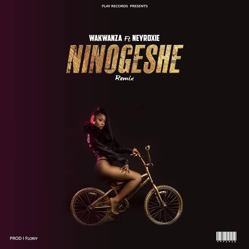 Wakwanza Ft NeyRoxie – Ninogeshe Remix
