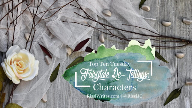 Top Ten Tuesday | Characters that are Unique Because Of the Following Reasons (aka They exist in Fairytale-ish Re-tellings)