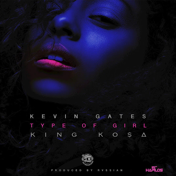 Kevin Gates & King Ko$a - Type of Girl - Single Cover