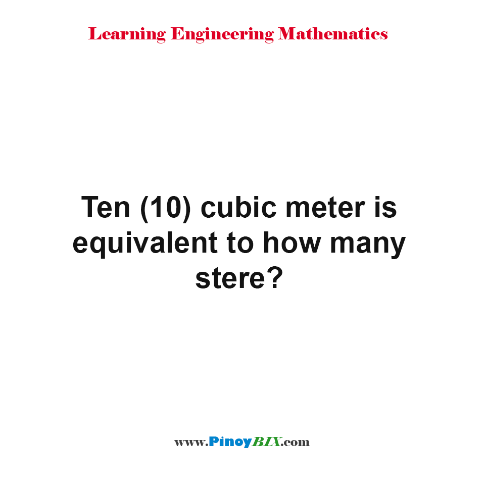 Ten cubic meter is equivalent to how many stere?