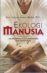 ajibayustore   Judul  : EKOLOGI MANUSIA Pengarang : Drs. Sofyan Anwar Mufid, M.S Penerbit : Rosda