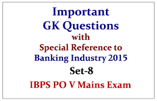IBPS PO V Mains 2015- Important GK Questions (with Special Reference to Banking Sector) 2015- Set-8