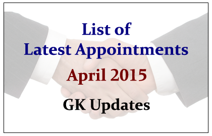 List of Latest Appointments- April 2015