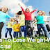 Fun Ways To Lose Weight-Without Any Exercise