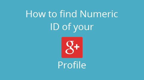 How To Find Numeric ID Of Your Google+ Profile