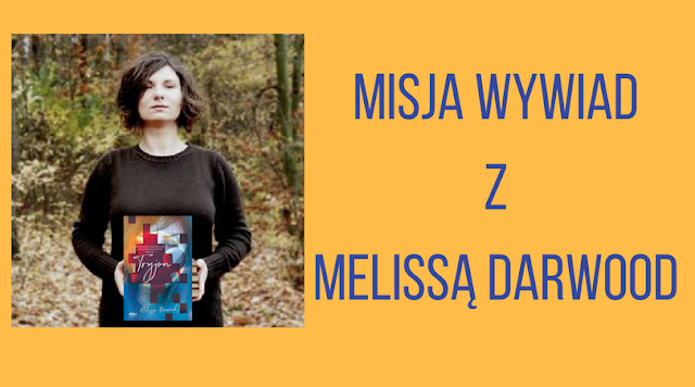 Misja Wywiad z Melissą Darwood