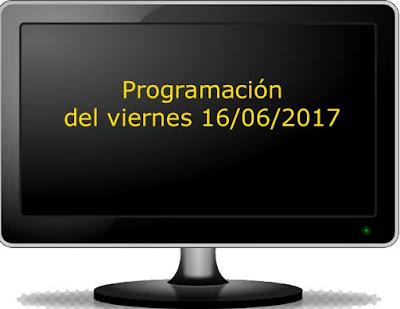 programacion del viernes 16 de junio en television