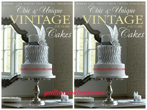 Download ebook CHIC & UNIQUE VINTAGE CAKES  : 30 Modern Cake Designs From Vintage Inspirations