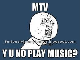 MTV - Y U NO PLAY MUSIC? Funny Meme!