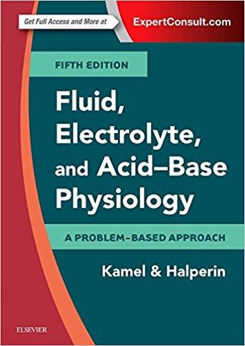 Fluid, Electrolyte and Acid-Base Physiology: A Problem-Based Approach, 5e 1