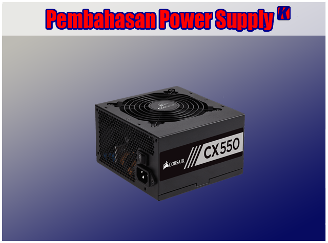 Pengertian Power Supply, Fungsi Power Supply dan Cara Kerjanya